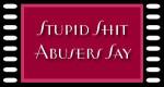 stupid shit abusers say